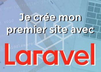 Framework Laravel tuto – Apprendre à créer un site en Laravel